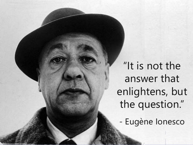 """Copyright Prosci 2015. All rights reserved.13 """"It is not the answer that enlightens, but the question."""" - Eugène Ionesco"""