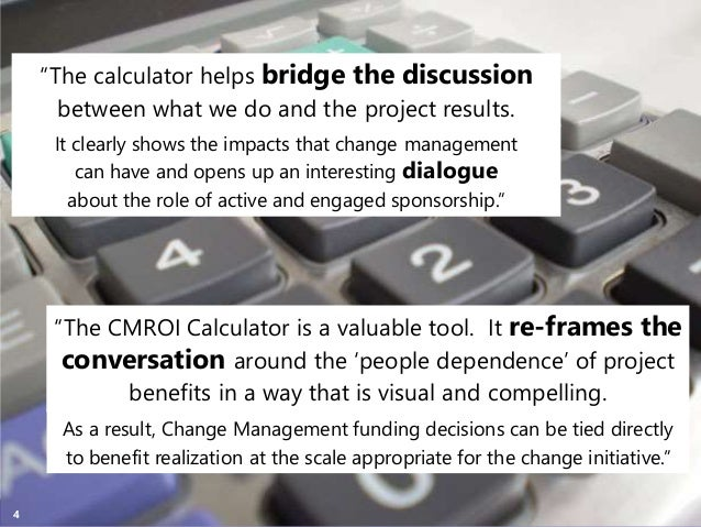 """Copyright Prosci 2015. All rights reserved.4 """"The calculator helps bridge the discussion between what we do and the projec..."""