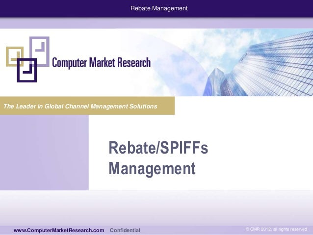 Rebate Management  The Leader in Global Channel Management Solutions  Rebate/SPIFFs Management www.computermarketresearch....