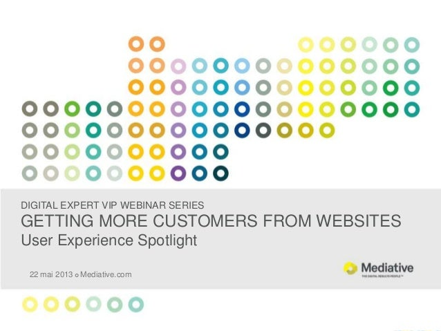 DIGITAL EXPERT VIP WEBINAR SERIESGETTING MORE CUSTOMERS FROM WEBSITESUser Experience Spotlight22 mai 2013  Mediative.com