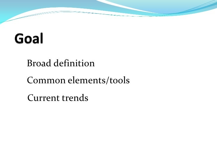 Broad definition Common elements/tools Current trends