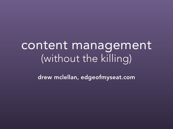 content management    (without the killing)   drew mclellan, edgeofmyseat.com