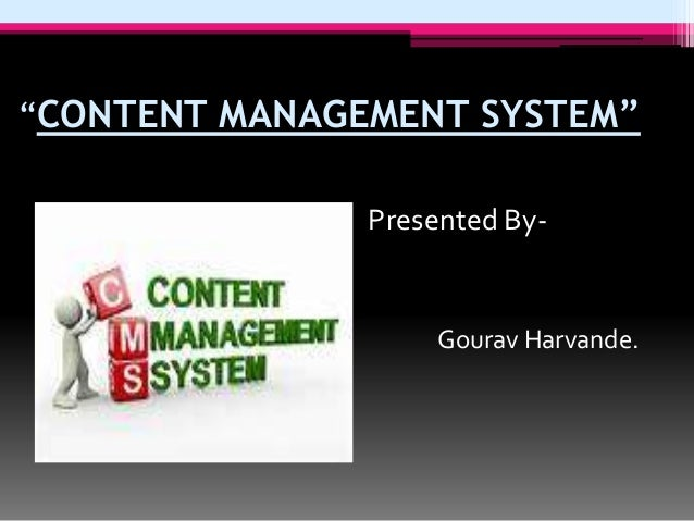 """CONTENT MANAGEMENT SYSTEM"" Presented By-  Gourav Harvande."