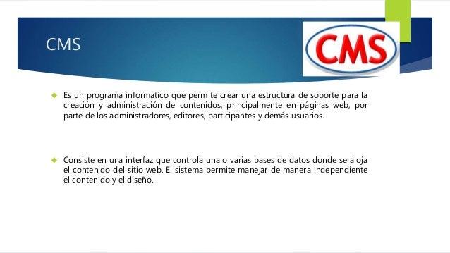 CMS   Es un programa informático que permite crear una estructura de soporte para la  creación y administración de conten...