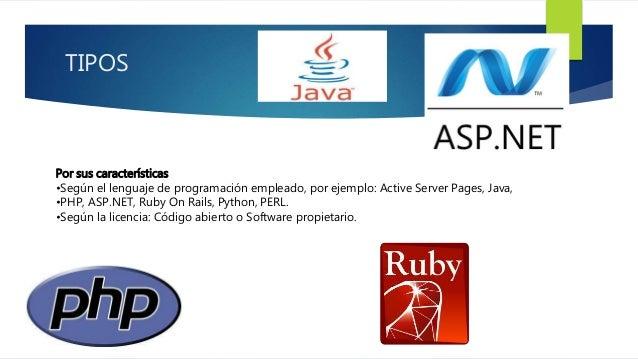 TIPOS  Por sus características  •Según el lenguaje de programación empleado, por ejemplo: Active Server Pages, Java,  •PHP...
