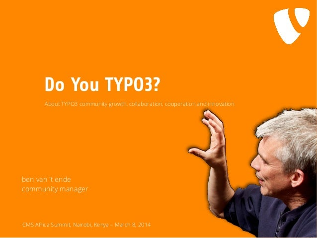 Do You TYPO3? About TYPO3 community growth, collaboration, cooperation and innovation  ben van 't ende community manager  ...