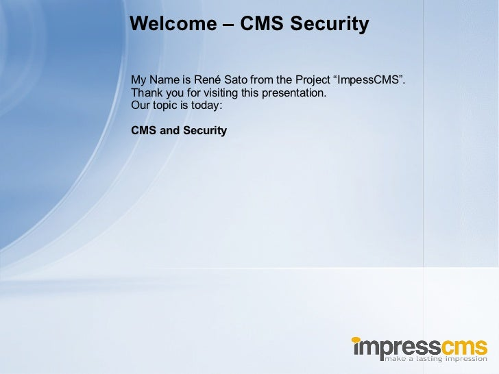"My Name is René Sato from the Project ""ImpessCMS"". Thank you for visiting this presentation. Our topic is today: CMS and S..."