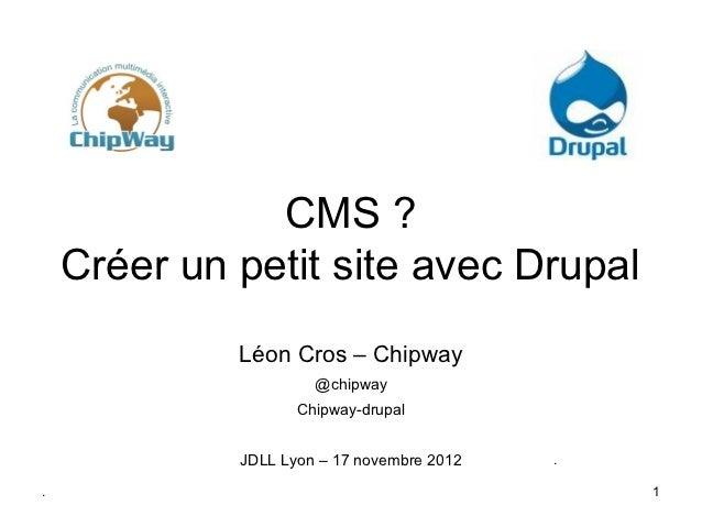 CMS?    CréerunpetitsiteavecDrupal             LéonCros–Chipway                      @chipway                    ...