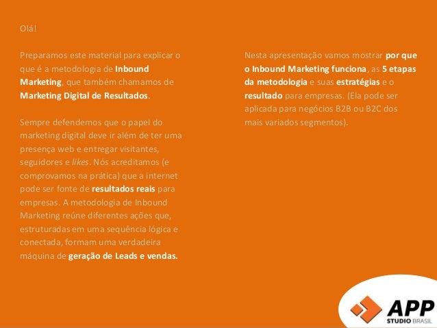 Olá! Preparamos este material para explicar o que é a metodologia de Inbound Marketing, que também chamamos de Marketing D...