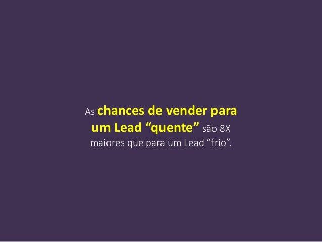 Para potencializar os resultados é definido o perfil dos Leads que são boas oportunidades para venda para filtrá-los e pas...