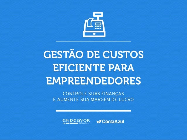 GESTÃO DE CUSTOS EFICIENTE PARA EMPREENDEDORES Controle suas finanças e aumente sua margem de lucro