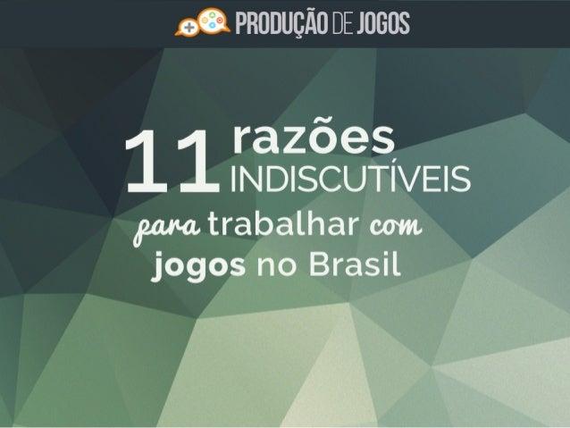 211 Razões Indiscutíveis para Trabalhar com Jogos no Brasil Introdução É muito comum a gente ouvir falar que não dá para t...