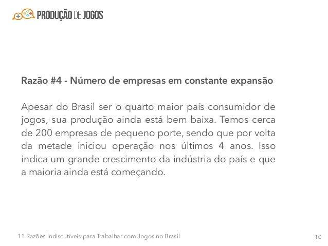 1111 Razões Indiscutíveis para Trabalhar com Jogos no Brasil Além disso, como um jogo de sucesso não requer necessariament...