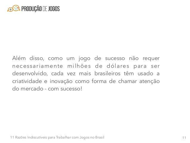 1211 Razões Indiscutíveis para Trabalhar com Jogos no Brasil Razão #5 - Programas do governo distribuindo milhões ao ano O...