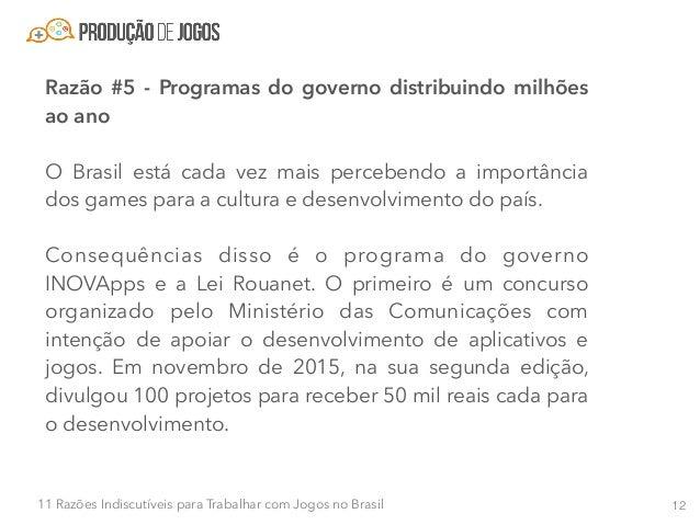1311 Razões Indiscutíveis para Trabalhar com Jogos no Brasil Já a Lei Rouanet é uma lei de incentivo à produção cultural n...