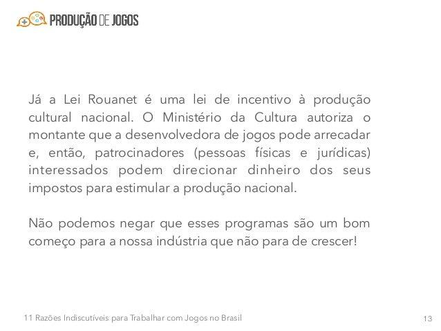 1411 Razões Indiscutíveis para Trabalhar com Jogos no Brasil Razão #6 - Cases nacionais de financiamento coletivo estão cre...