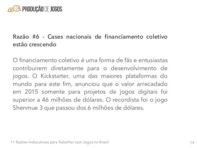 1511 Razões Indiscutíveis para Trabalhar com Jogos no Brasil No Brasil, esta modalidade está começando a ganhar força. O j...