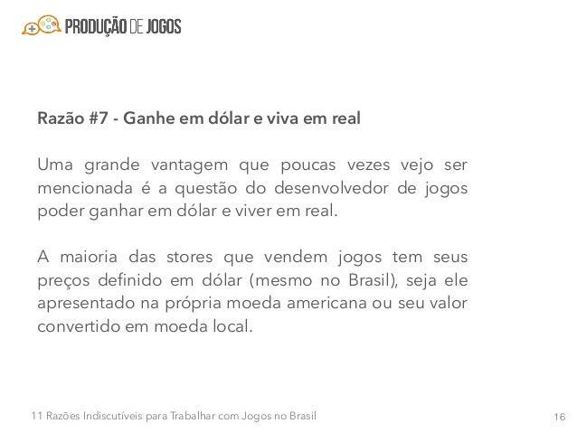 1711 Razões Indiscutíveis para Trabalhar com Jogos no Brasil Isso significa que você pode ter seus ganhos associado a uma m...