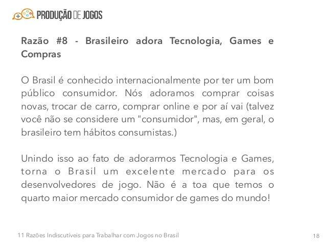 1911 Razões Indiscutíveis para Trabalhar com Jogos no Brasil Razão #9 - Cada vez existem mais lojas de games que focam no ...