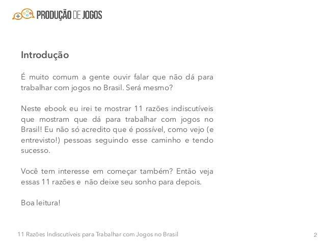 311 Razões Indiscutíveis para Trabalhar com Jogos no Brasil Razão #1 - O Brasil é o quarto maior mercado do mundo O Brasil...