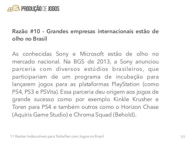 2211 Razões Indiscutíveis para Trabalhar com Jogos no Brasil A Microsoft começou um pouco depois seu apoio aos estúdios lo...