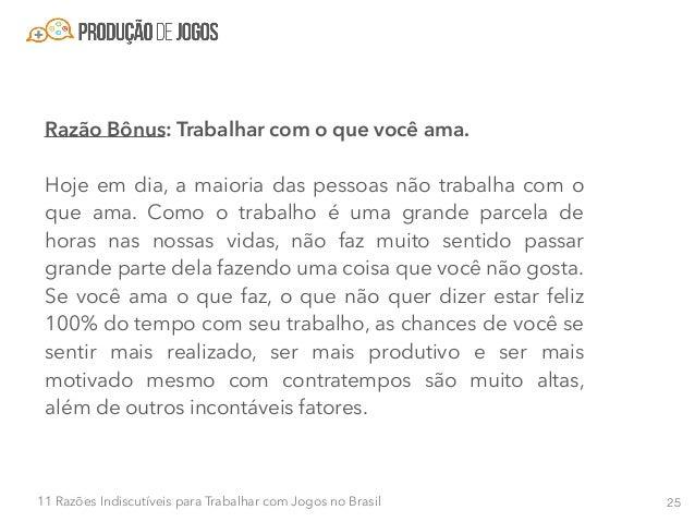 2611 Razões Indiscutíveis para Trabalhar com Jogos no Brasil Um grande benefício de fazer o que ama é que você irá inspira...