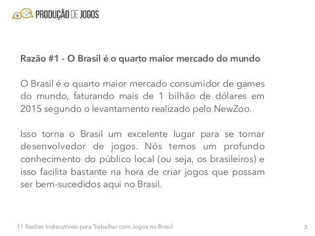 411 Razões Indiscutíveis para Trabalhar com Jogos no Brasil Pode não parecer, mas isso é muito importante. Imagine só cria...