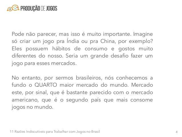 511 Razões Indiscutíveis para Trabalhar com Jogos no Brasil Razão #2 - Crescimento sólido do mercado mesmo em crise Hoje o...