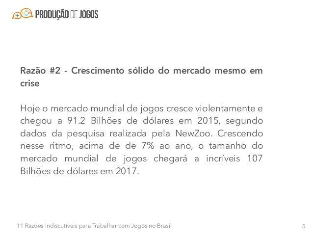 611 Razões Indiscutíveis para Trabalhar com Jogos no Brasil Aqui no Brasil as coisas não são diferentes. Mesmo com a crise...
