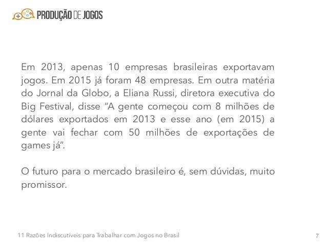 811 Razões Indiscutíveis para Trabalhar com Jogos no Brasil Razão #3 - Número crescente de cases brasileiros de sucesso Nã...