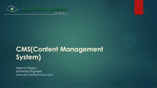CMS(Content ManagementSystem)Meenu DograSoftware Engineerwww.eCoreTechnoS.com