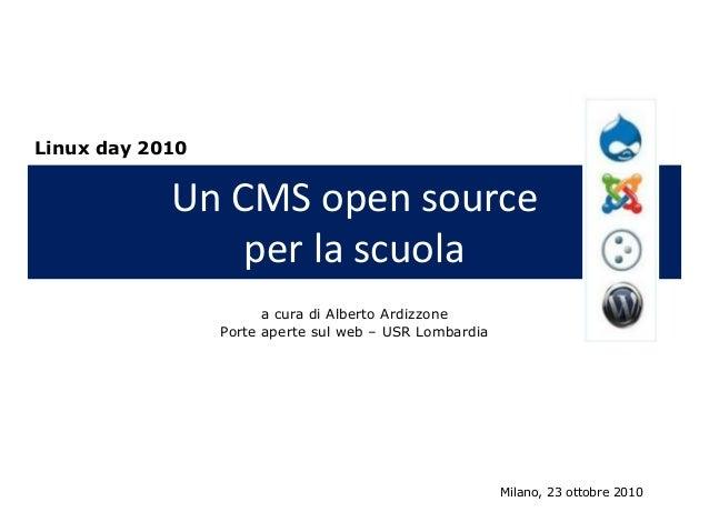 Un CMS open source per la scuola a cura di Alberto Ardizzone Porte aperte sul web – USR Lombardia Milano, 23 ottobre 2010 ...