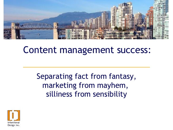 Content management success: Separating fact from fantasy, marketing from mayhem,  silliness from sensibility