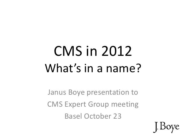 CMS in 2012What's in a name?Janus Boye presentation toCMS Expert Group meeting    Basel October 23