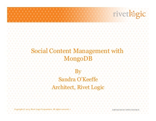 ARTISANS OF OPEN SOURCECopyright © 2013. Rivet Logic Corporation. All rights reserved. 1Social Content Management withMong...