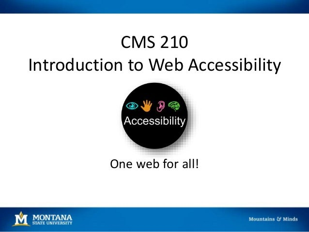 CMS 210 Introduction to Web Accessibility One web for all!