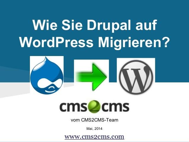 Wie Sie Drupal auf WordPress Migrieren? vom CMS2CMS-Team Mai, 2014 www.cms2cms.com