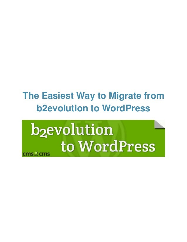 The Easiest Way to Migrate from b2evolution to WordPress