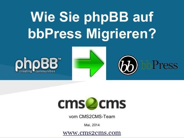 Wie Sie phpBB auf bbPress Migrieren? vom CMS2CMS-Team Mai, 2014 www.cms2cms.com