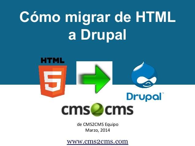 de CMS2CMS Equipo Marzo, 2014 www.cms2cms.com Cómo migrar de HTML a Drupal