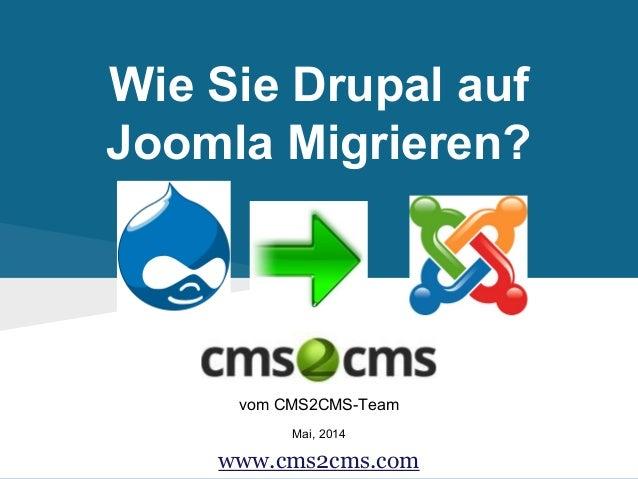 Wie Sie Drupal auf Joomla Migrieren? vom CMS2CMS-Team Mai, 2014 www.cms2cms.com