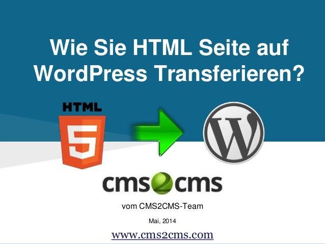 Wie Sie HTML Seite auf WordPress Transferieren? vom CMS2CMS-Team Mai, 2014 www.cms2cms.com