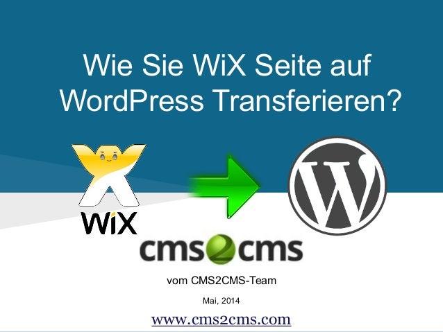 Wie Sie WiX Seite auf WordPress Transferieren? vom CMS2CMS-Team Mai, 2014 www.cms2cms.com