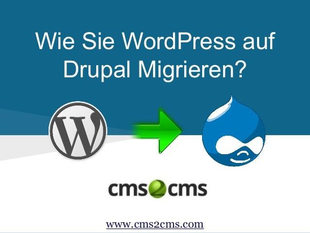 Wie Sie WordPress auf Drupal Migrieren? www.cms2cms.com