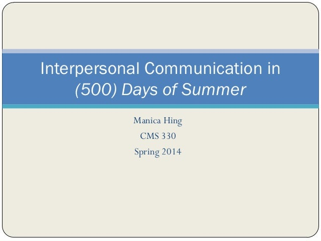 Manica Hing CMS 330 Spring 2014 Interpersonal Communication in (500) Days of Summer