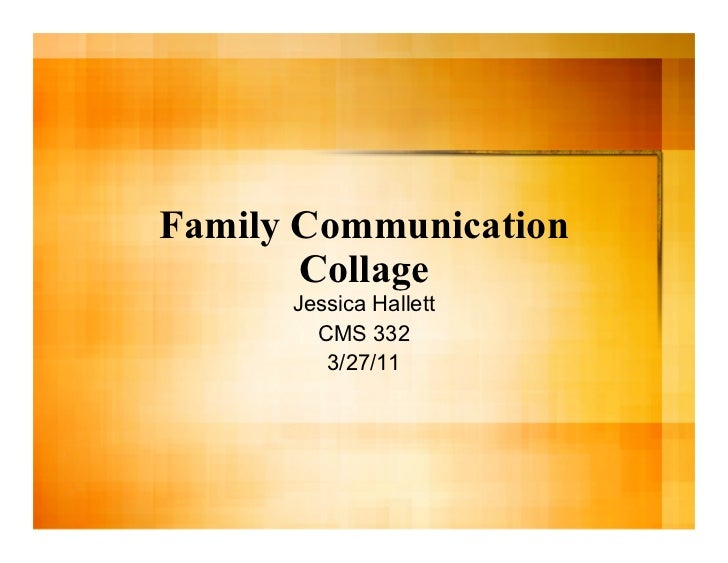 Family Communication       Collage      Jessica Hallett        CMS 332         3/27/11