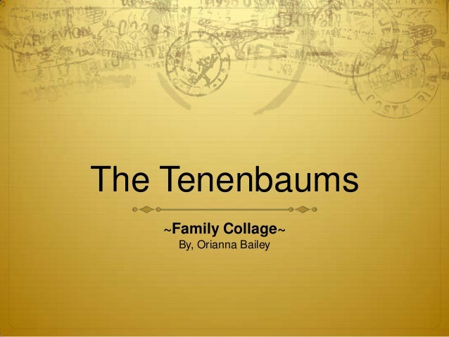 The Tenenbaums   ~Family Collage~     By, Orianna Bailey
