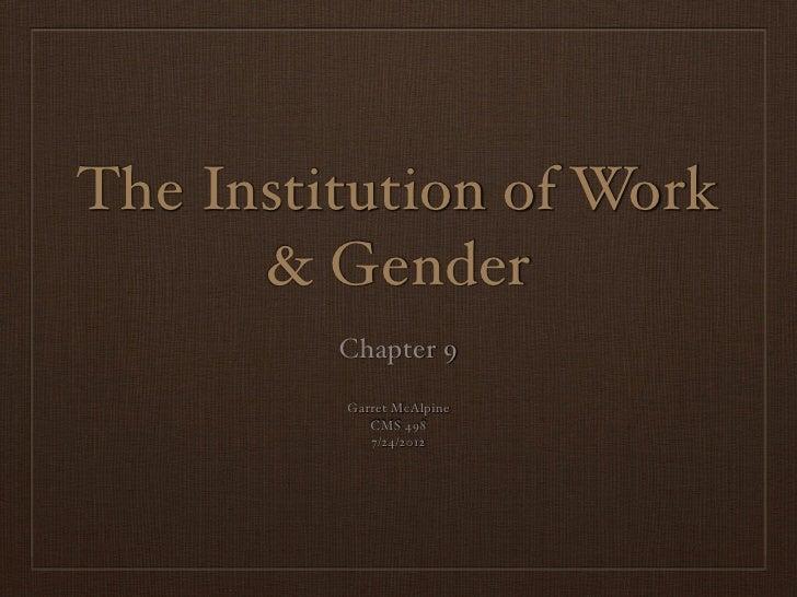 The Institution of Work      & Gender         Chapter 9         Garret McAlpine            CMS 498            7/24/2012