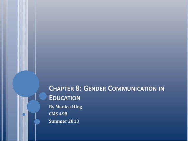 CHAPTER 8: GENDER COMMUNICATION IN EDUCATION By Manica Hing CMS 498 Summer 2013