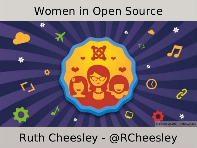 Women in Open Source  © Chiara Aliotta – Until Sunday  Ruth Cheesley - @RCheesley